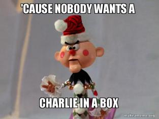 cause-nobody-wants a charlie in the box
